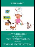 How Children Acquire Academic Skills Without Formal Instruction