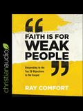 Faith Is for Weak People Lib/E: Responding to the Top 20 Objections to the Gospel