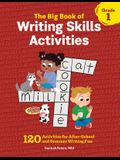 The Big Book of Writing Skills Activities, Grade 1: 120 Activities for After-School and Summer Writing Fun