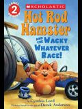 Hot Rod Hamster and the Wacky Whatever Race! (Scholastic Reader, Level 2)