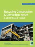 Recycling Construction & Demolition Waste: A Leed-Based Toolkit (Greensource)