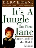 It's a Jungle Out There, Jane: Understanding the Male Animal