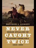 Never Caught Twice: Horse Stealing in Western Nebraska, 1850-1890