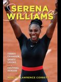 Serena Williams: Tennis Champion, Sports Legend, and Cultural Heroine