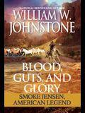 Blood, Guts, and Glory: Smoke Jensen: American Legend