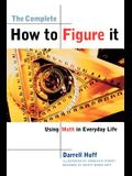 The Complete How to Figure It: Using Math in Everyday Life