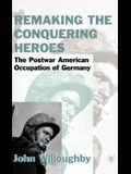 Remaking the Conquering Heroes: The Social and Geopolitical Impact of the Post-War American Occupation of Germany