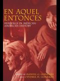 En Aquel Entonces: Readings in Mexican-American History