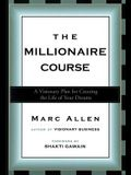 The Millionaire Course: A Visionary Plan for Creating the Life of Your Dreams