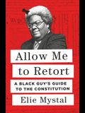 Allow Me to Retort: A Black Guy's Guide to the Constitution