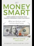 Get Money Smart: Simple Lessons to Kickstart Your Financial Confidence & Grow Your Wealth