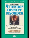 All about Attention Deficit Disorder (DVD): Symptoms, Diagnosis, and Treatment: Children and Adults