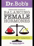 Dr. Bob's Drugless Guide to Balancing Female Hormones