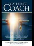Called to Coach: 50 Inspirational Stories of Christian Coaches Who Answered God