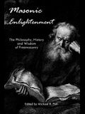 Masonic Enlightenment: The Philosophy, History and Wisdom of Freemasonry