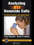 Analyzing 911 Homicide Calls: Practical Aspects and Applications (Practical Aspects of Criminal and Forensic Investigations)