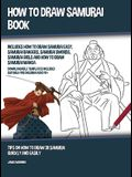 How to Draw Samurai Book (Includes How to Draw Samurai Easy, Samurai Rangers, Samurai Swords, Samurai Girls and How to Draw Samurai Manga): Tips on Ho