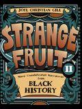 Strange Fruit, Volume II, Volume 2: More Uncelebrated Narratives from Black History
