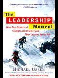 The Leadership Moment: Nine True Stories of Triumph and Disaster and Their Lessons for Us All