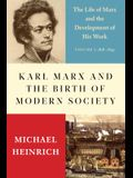 Karl Marx and the Birth of Modern Societ: The Life of Marx and the Development of His Work