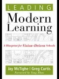 Leading Modern Learning: A Blueprint for Vision-Driven Schools (a Framework of Education Reform for Empowering Modern Learners)
