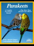 Parakeets: How to Take Care of Them and Understand Them (Complete Pet Owner's Manual)