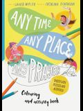 Any Time, Any Place, Any Prayer Art and Activity Book: Coloring, Puzzles, Mazes and More