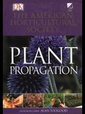 American Horticultural Society Plant Propagation: The Definitive Practical Guide to Culmination, Propagation, and Display