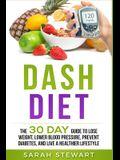 Dash Diet: The 30 Day Guide to Lose Weight, Lower Blood Pressure, Prevent Diabetes, and Live a Healthier Lifestyle