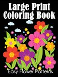 Large Print Coloring Book: Easy Flower Patterns