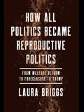 How All Politics Became Reproductive Politics, 2: From Welfare Reform to Foreclosure to Trump