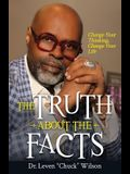 The Truth about the Facts: Change Your Thinking, Change Your Life