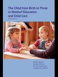 The Child from Birth to Three in Waldorf Education and Child Care: Second Edition