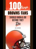 100 Things Browns Fans Should Know & Do Before They Die
