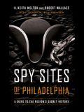 Spy Sites of Philadelphia: A Guide to the Region's Secret History