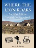 Where the Lion Roars: An 1890 African Colonial Cookery Book