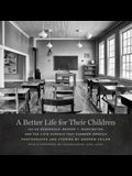 A Better Life for Their Children: Julius Rosenwald, Booker T. Washington, and the 4,978 Schools That Changed America