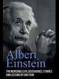 Albert Einstein: The incredible life, discoveries, stories and lessons of Einstein!