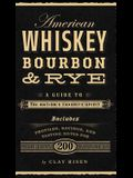 American Whiskey, Bourbon & Rye: A Guide to the NationÂ's Favorite Spirit