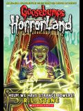 Help! We Have Strange Powers! (Goosebumps Horrorland #10), 10