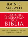 21 Leyes del Liderazgo En La Biblia: Aprenda a Liderar de Los Hombres Y Mujeres de Las Escrituras