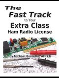 The Fast Track to Your Extra Class Ham Radio License: Covers All FCC Amateur Extra Class Exam Questions Through June 30, 2020