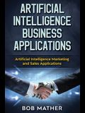 Artificial Intelligence Business Applications: Artificial Intelligence Marketing and Sales Applications