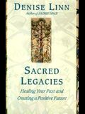Sacred Legacies: Healing Your Past and Creating a Positive Future
