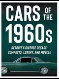 Cars of the 1960s: Detroit's Diverse Decade: Compacts, Luxury, and Muscle