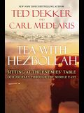 Tea with Hezbollah: Sitting at the Enemies Table Our Journey Through the Middle East