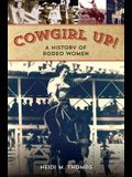 Cowgirl Up!: A History of Rodeoing Women