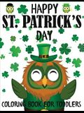 Happy St. Patrick's Day Coloring Book for Toddlers: A Fun St. Patrick's Day Coloring Book of Leprechauns, Shamrocks, Pots of Gold, Rainbows, and More