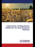 Fabrication of Biopolymer Platforms for Nutraceutical Delivery