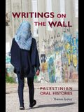 Writings on the Wall: Palestinian Oral Histories